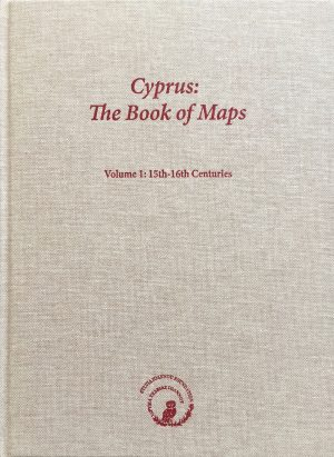 Cyprus: The Book of Maps. Annotated Catalogue of the Printed Maps of Cyprus, Volume 1: 15th-16th Centuries