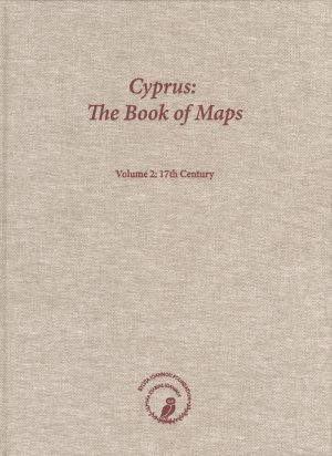 Cyprus: The Book of Maps. Annotated Catalogue of the Printed Maps of Cyprus, Volume 2: 17th Century